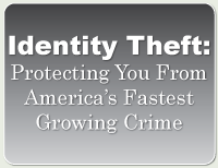 Identity theft: protecting you from America's fastest growing crime